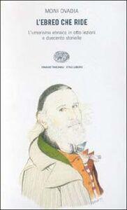 Libro L' ebreo che ride. L'umorismo ebraico in otto lezioni e duecento storielle. Con videocassetta Moni Ovadia