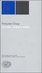 Libro La città. Utopie e realtà Françoise Choay