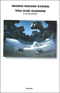 Foto Cover di Tra due guerre e altre storie, Libro di Mario Rigoni Stern, edito da Einaudi