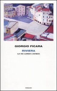 Foto Cover di Riviera. La via lungo l'acqua, Libro di Giorgio Ficara, edito da Einaudi