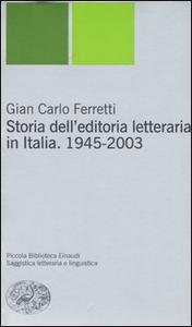 Libro Storia dell'editoria letteraria in Italia. 1945-2003 G. Carlo Ferretti