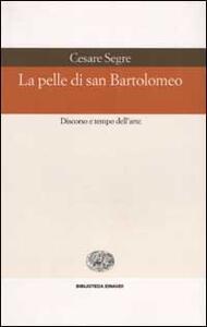 La pelle di san Bartolomeo. Discorso e tempo dell'arte - Cesare Segre - copertina