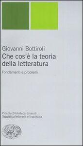 Libro Che cos'è la teoria della letteratura. Fondamenti e problemi Giovanni Bottiroli