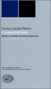 Libro Il suono incrinato. Musica e filosofia nel primo Novecento Enrica Lisciani Petrini