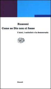 Libro Come se Dio non ci fosse. I laici, i cattolici e la democrazia G. Enrico Rusconi