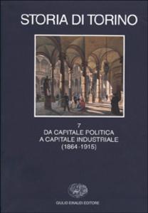 Libro Storia di Torino. Vol. 7: Da capitale politica a capitale industriale (1864-1915).