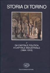 Storia di Torino. Vol. 7: Da capitale politica a capitale industriale (1864-1915).
