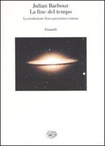 Libro La fine del tempo. La rivoluzione fisica prossima ventura Julian Barbour