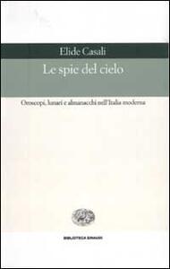 Le spie del cielo. Oroscopi, lunari e almanacchi nell'Italia moderna