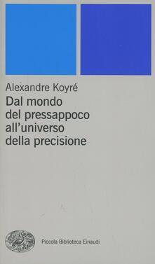 Dal mondo del pressapoco all'universo della precisione - Alexandre Koyré - copertina