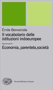 Il vocabolario delle istituzioni indoeuropee. Vol. 1: Economia, parentela, società.
