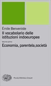 Libro Il vocabolario delle istituzioni indoeuropee. Vol. 1: Economia, parentela, società. Émile Benveniste