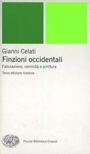 Libro Finzioni occidentali. Fabulazione, comicità e scrittura Gianni Celati