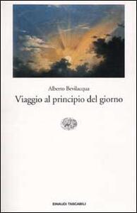 Viaggio al principio del giorno - Alberto Bevilacqua - copertina