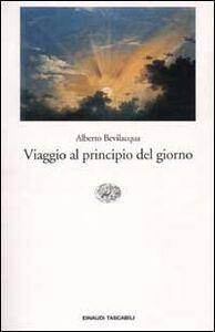 Foto Cover di Viaggio al principio del giorno, Libro di Alberto Bevilacqua, edito da Einaudi