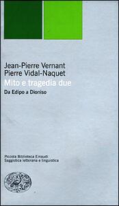 Mito e tragedia, due. Da Edipo a Dioniso - Jean-Pierre Vernant,Pierre Vidal-Naquet - copertina