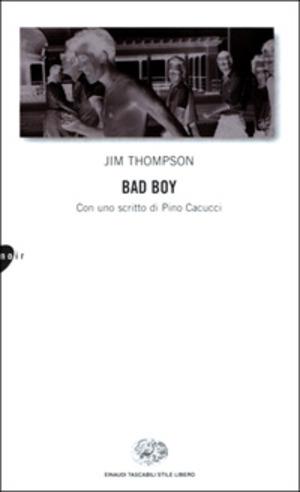 Bad boy. Con uno scritto di Pino Cacucci