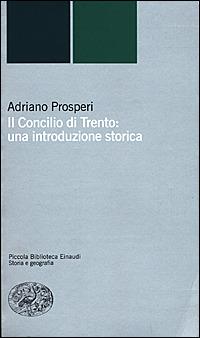 Il Il Concilio di Trento: una introduzione storica - Prosperi Adriano - wuz.it