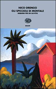 Gli spiccioli di Montale. Requiem per un uliveto - Nico Orengo - copertina