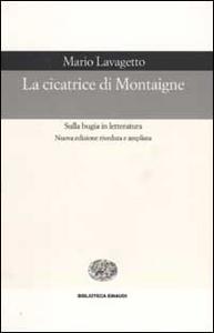 Libro La cicatrice di Montaigne. Sulla bugia in letteratura Mario Lavagetto