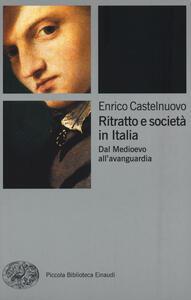Ritratto e società in Italia. Dal Medioevo all'avanguardia - Enrico Castelnuovo - copertina