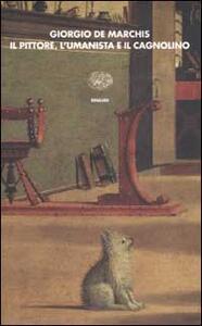 Il pittore, l'umanista e il cagnolino - Giorgio De Marchis - copertina
