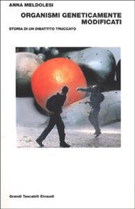 Organismi geneticamente modificati. Storia di un dibattito truccato - Anna Meldolesi - copertina
