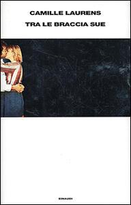 Tra le braccia sue - Camille Laurens - copertina