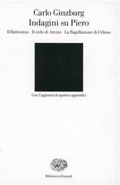 Copertina  Indagini su Piero : il Battesimo, il ciclo di Arezzo, la Flagellazione di Urbino