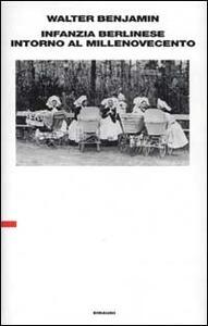 Infanzia berlinese intorno al millenovecento. Ultima redazione (1938) - Walter Benjamin - copertina