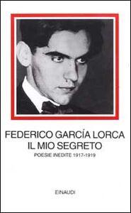 Libro Il mio segreto. Poesie inedite 1917-1919 Federico García Lorca