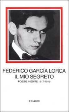 Il mio segreto. Poesie inedite 1917-1919 - Federico García Lorca - copertina