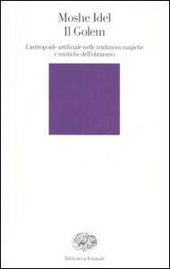 Foto Cover di Il Golem. L'antropoide artificiale nelle tradizioni magiche e mistiche dell'ebraismo, Libro di Moshe Idel, edito da Einaudi