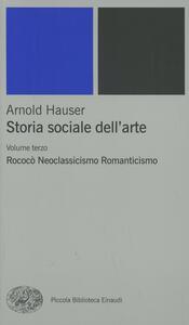 Storia sociale dell'arte. Vol. 3: Rococò. Neoclassicismo. Romanticismo. - Arnold Hauser - copertina