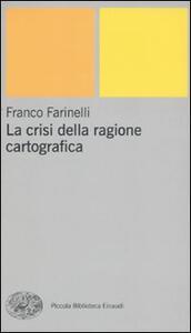 La crisi della ragione cartografica - Franco Farinelli - copertina