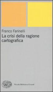 Libro La crisi della ragione cartografica Franco Farinelli