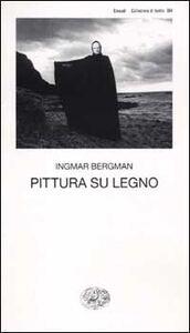 Foto Cover di Pittura su legno, Libro di Ingmar Bergman, edito da Einaudi