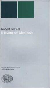 Libro Il lavoro nel Medioevo Robert Fossier