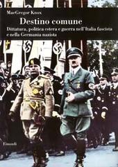 Destino comune. Dittatura, politica estera e guerra nell'Italia fascista e nella Germania nazista