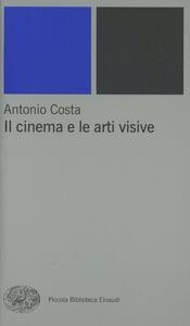 Il cinema e le arti visive - Antonio Costa - copertina