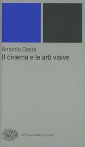 Libro Il cinema e le arti visive Antonio Costa