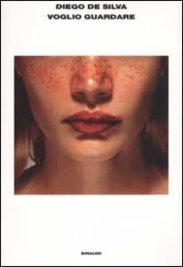 Voglio guardare - Diego De Silva - copertina