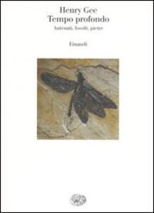 Tempo profondo. Antenati, fossili, pietre - Henry Gee - copertina
