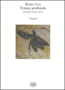Foto Cover di Tempo profondo. Antenati, fossili, pietre, Libro di Henry Gee, edito da Einaudi