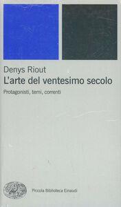 Libro L' arte del ventesimo secolo. Protagonisti, temi, correnti Denys Riout
