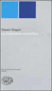 Foto Cover di La rivoluzione scientifica, Libro di Steven Shapin, edito da Einaudi
