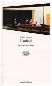 Naufragi. Tre storie di confine - Paolo Crepet - copertina