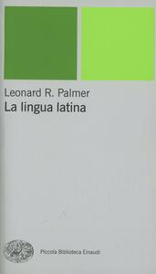 La lingua latina - Leonard R. Palmer - copertina
