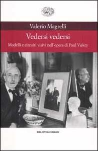 Vedersi vedersi. Modelli e circuiti visivi nell'opera di Paul Valéry - Valerio Magrelli - copertina