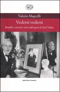 Vedersi vedersi. Modelli e circuiti visivi nell'opera di Paul Valéry - Magrelli Valerio - wuz.it